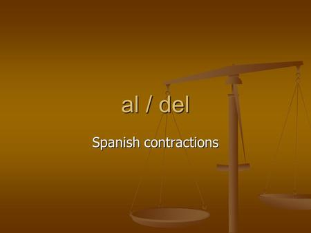 Al / del Spanish contractions. to the, at + time, personal a + the singularplural singularplural m- al (not a el) a los m- al (not a el) a los f - a laa.