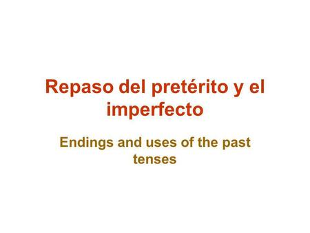 Repaso del pretérito y el imperfecto Endings and uses of the past tenses.