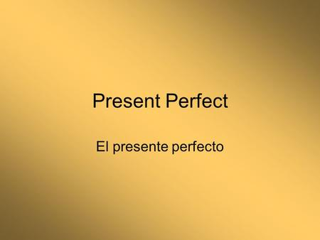 Present Perfect El presente perfecto. Haber The present perfect is formed using the present of the verb haber + past participle. he yohe has túhas ha.
