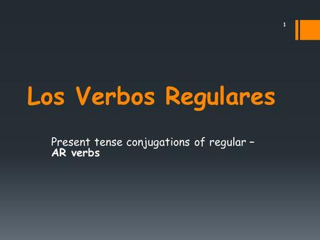 Los Verbos Regulares Present tense conjugations of regular – AR verbs 1.