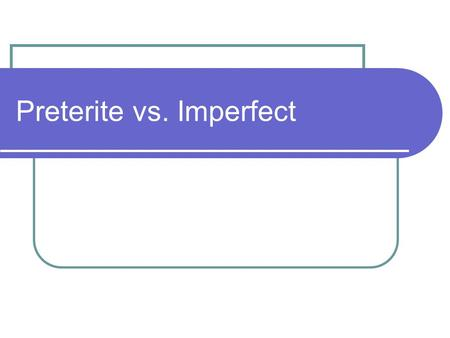 Preterite vs. Imperfect. Preterite Describes a particular or specific event Describes a well defined action or event that happened at a specific point.