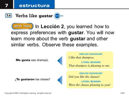Copyright © 2008 Vista Higher Learning. All rights reserved.7.4-1 In Lección 2, you learned how to express preferences with gustar. You will now learn.