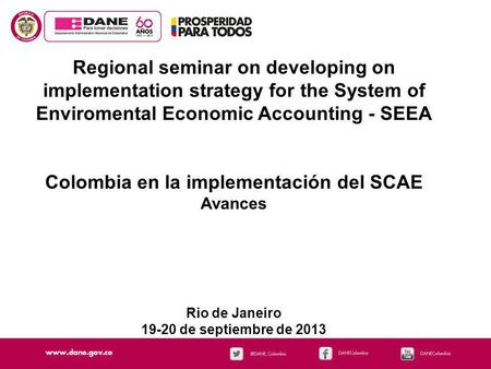 Regional seminar on developing on implementation strategy for the System of Enviromental Economic Accounting - SEEA Colombia en la implementación del SCAE.