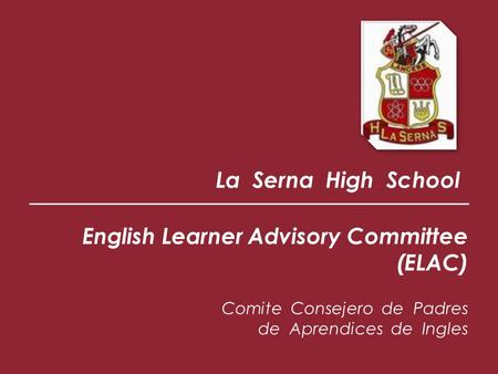 La Serna High School English Learner Advisory Committee (ELAC) Comite Consejero de Padres de Aprendices de Ingles.