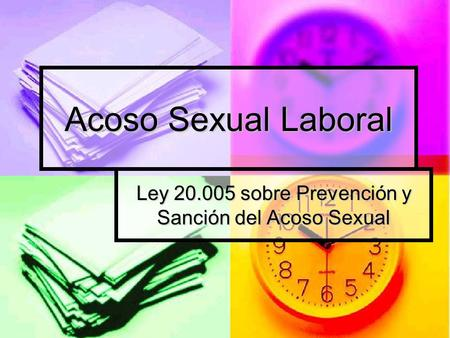 Acoso Sexual Laboral Ley 20.005 sobre Prevención y Sanción del Acoso Sexual.