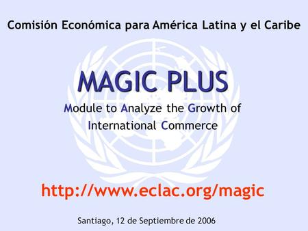 Comisión Económica para América Latina y el Caribe MAGIC PLUS Module to Analyze the Growth of International Commerce  Santiago,