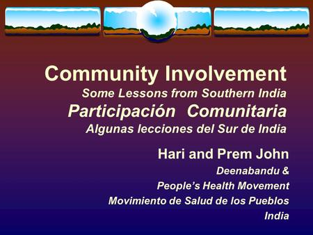 Community Involvement Some Lessons from Southern India Participación Comunitaria Algunas lecciones del Sur de India Hari and Prem John Deenabandu & Peoples.
