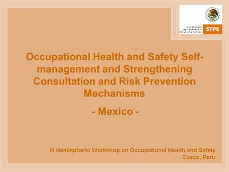 Occupational Health and Safety Self-management and Strengthening Consultation and Risk Prevention Mechanisms - Mexico - III Hemispheric Workshop on Occupational.