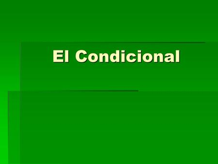 El Condicional. El condicional To talk about what you should, could, or would do use the conditional tense. To talk about what you should, could, or would.