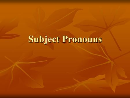 Subject Pronouns. Yo = I Yo = I Tú = you (informal-inf.) Tú = you (informal-inf.) (familiar-fam.) (familiar-fam.) Él = he Él = he Ella = she Ella = she.