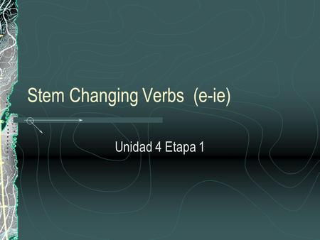 Stem Changing Verbs (e-ie) Unidad 4 Etapa 1. You learned that the u n JUGAR sometimes changes to ue. When you use the verb pensar (to think, to plan)