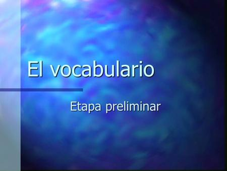 El vocabulario Etapa preliminar. Buenos días Good morning.