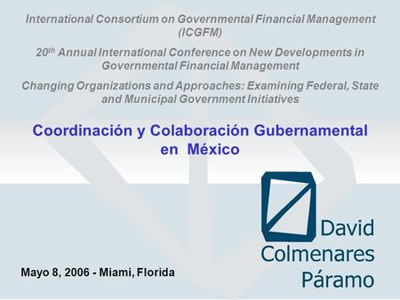 International Consortium on Governmental Financial Management (ICGFM) 20 th Annual International Conference on New Developments in Governmental Financial.