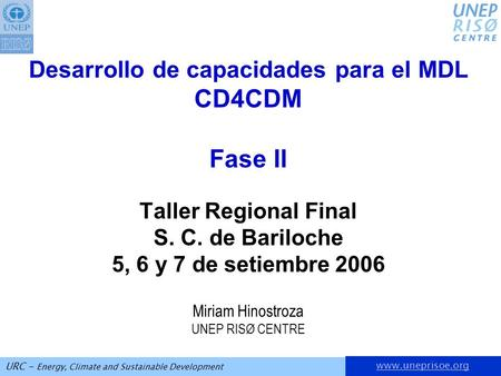 Www.uneprisoe.org URC - Energy, Climate and Sustainable Development Desarrollo de capacidades para el MDL CD4CDM Fase II Taller Regional Final S. C. de.