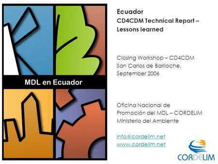 Ecuador CD4CDM Technical Report – Lessons learned Closing Workshop – CD4CDM San Carlos de Bariloche, September 2006 Oficina Nacional de Promoción del MDL.