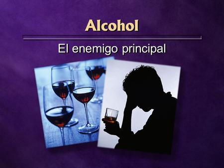 Alcohol El enemigo principal.