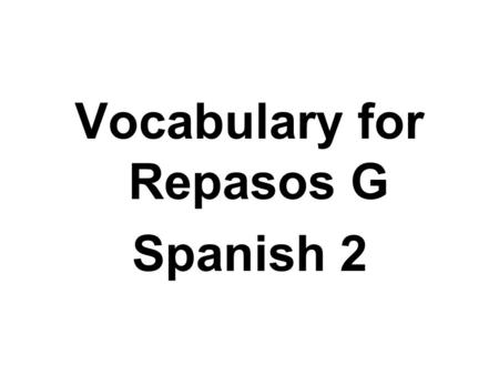 Vocabulary for Repasos G Spanish 2
