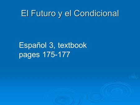 El Futuro y el Condicional Español 3, textbook pages 175-177.