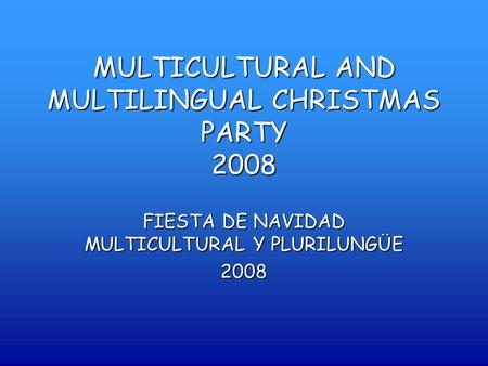 MULTICULTURAL AND MULTILINGUAL CHRISTMAS PARTY 2008 FIESTA DE NAVIDAD MULTICULTURAL Y PLURILUNGÜE 2008.