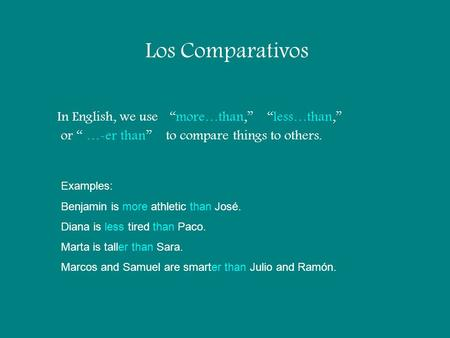 "Los Comparativos In English, we use ""more…than,"" ""less…than,"""