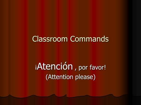 Classroom Commands ¡ Atención, por favor! (Attention please)