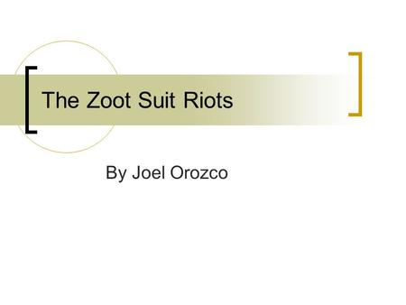 The Zoot Suit Riots By Joel Orozco.