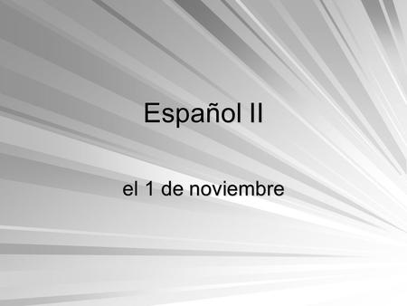Español II el 1 de noviembre. 2 nd Semester of Spanish Love Song 2 nd Semester of Spanish Love Song 1.