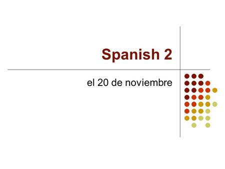 Spanish 2 el 20 de noviembre Bell Dinger el 16 de noviembre Write out the entire sentence. Then put correct form of ser or estar to describe how the.
