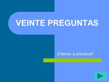 VEINTE PREGUNTAS ¡Vamos a practicar! Instrucciones: Click on a number in the main chart. It will show you a question, Answer the question orally; then.