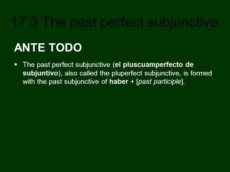 ANTE TODO The past perfect subjunctive (el pluscuamperfecto de subjuntivo), also called the pluperfect subjunctive, is formed with the past subjunctive.