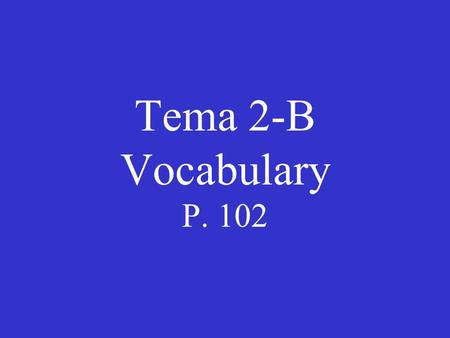 Tema 2-B Vocabulary P. 102. la entrada la salida.
