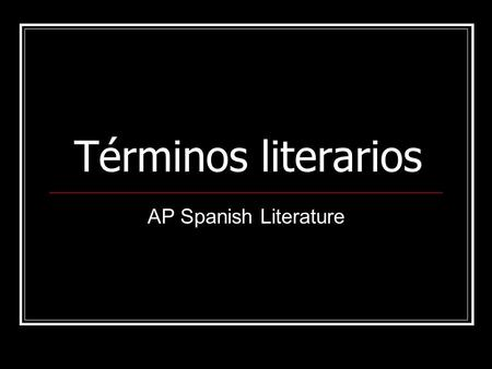 Términos literarios AP Spanish Literature. Partes de un poema Estrofa = stanza Verso = verse / single line Estribillo = refrain (line that repeats between.