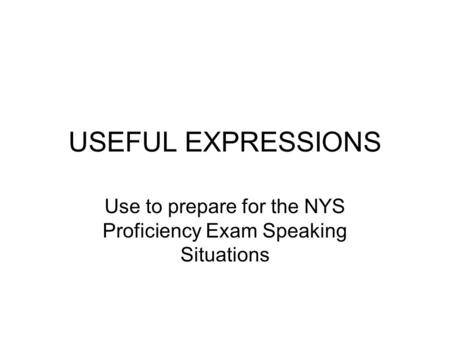 Use to prepare for the NYS Proficiency Exam Speaking Situations