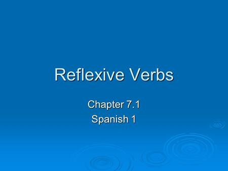Reflexive Verbs Chapter 7.1 Spanish 1.