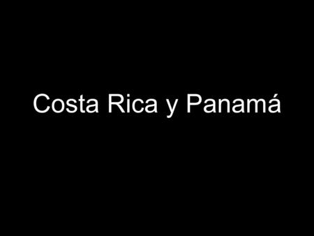 Costa Rica y Panamá. Bellwork Make the following into negative commands. 1. estar aburrido 2. sentirse mal 3. tener miedo 4. fumar 5. comer tanta grasa.