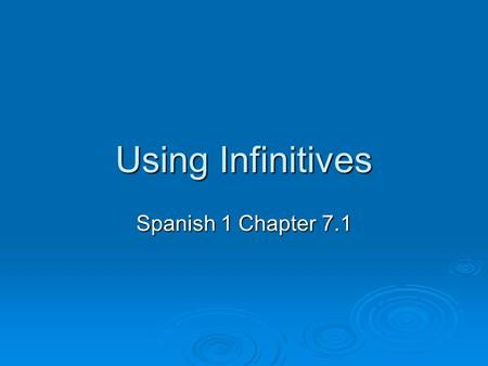 Using Infinitives Spanish 1 Chapter 7.1.