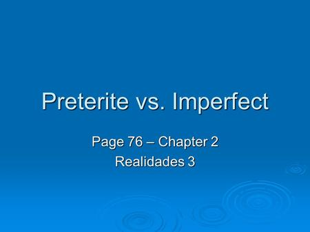 Preterite vs. Imperfect Page 76 – Chapter 2 Realidades 3.