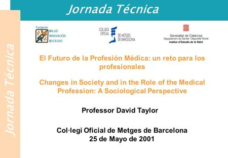 Jornada Técnica El Futuro de la Profesión Médica: un reto para los profesionales Changes in Society and in the Role of the Medical Profession: A Sociological.