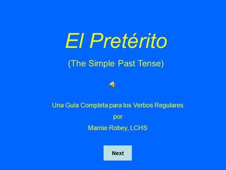 El Pretérito (The Simple Past Tense) Una Guía Completa para los Verbos Regulares por Marnie Robey, LCHS Next.