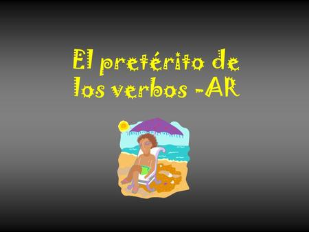 El pretérito de los verbos -AR. Used to talk about the past tense (things that have already happened) To form the preterite, drop the –ar and add the.