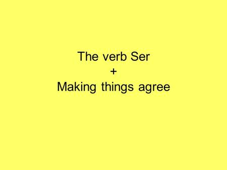 The verb Ser + Making things agree