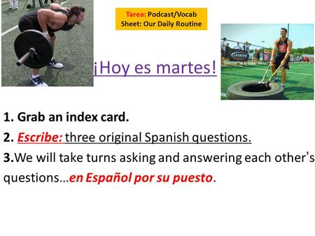 ¡Hoy es martes! 1. Grab an index card. 2. Escribe: three original Spanish questions. 3.We will take turns asking and answering each others questions…en.