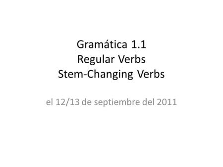 Gramática 1.1 Regular Verbs Stem-Changing Verbs