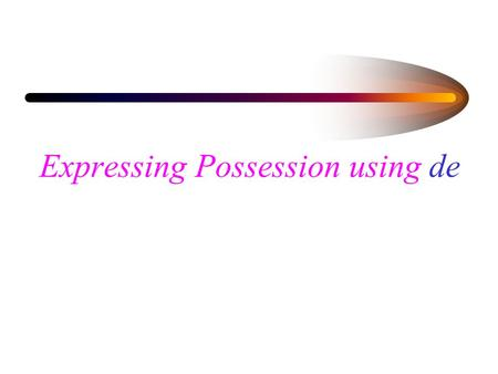 Expressing Possession using de En inglés.... In English you show possession by adding s to the noun that refers to the possessor. In Spanish, you use.