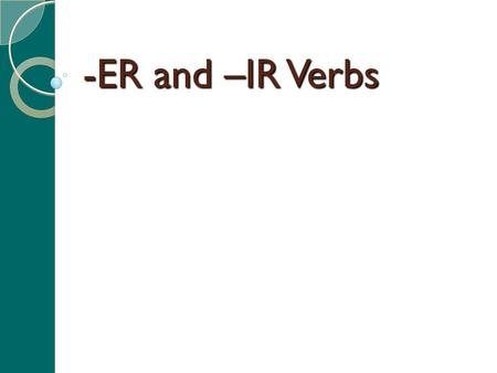 -ER and –IR Verbs. Review Verb Infinitive Conjugate Subject Conjugations Subject pronouns.