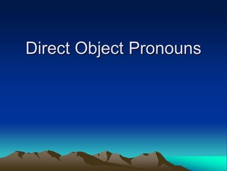 Direct Object Pronouns. The direct object in a sentence receives that action of the verb. They answer Whom? or What? about the verb. Nouns used as direct.