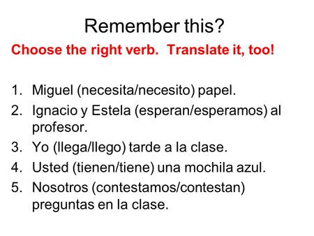 Remember this? Choose the right verb. Translate it, too!
