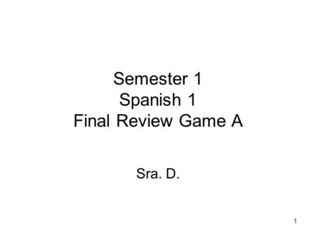 1 Semester 1 Spanish 1 Final Review Game A Sra. D.