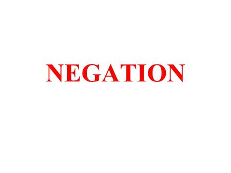 NEGATION. SPANISH vs ENGLISH Spanish makes a simple negative sentence by placing no in front of the conjugated verb. Él no habla español. English uses.