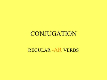 CONJUGATION REGULAR -AR VERBS Verbs like NECESITAR are regular -ar verbs. These verbs are called -ar verbs because they end in -ar. These verbs are called.